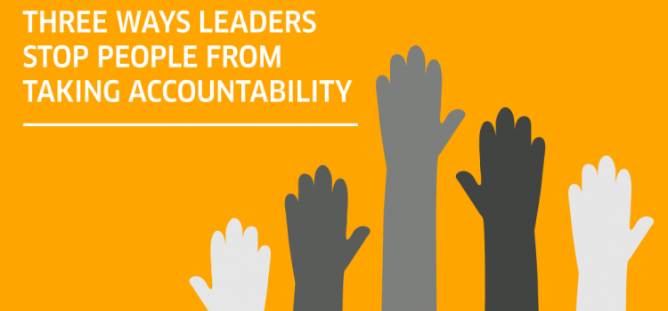 Three ways leaders stop people from taking accountability