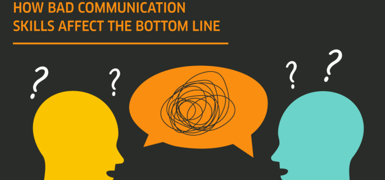 How bad communication skills affect the bottom line