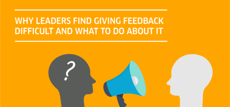 Why leaders find giving feedback difficult and what to do about it