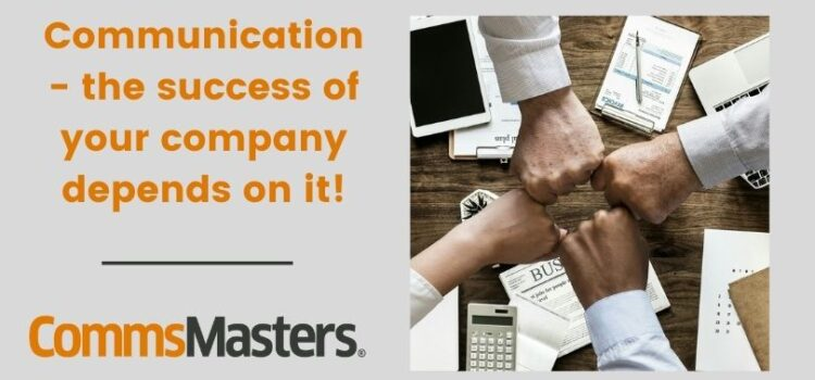 Communication – the success of your company depends on it!